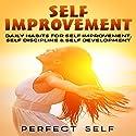 Self Improvement: Daily Habits for Self Improvement, Self Discipline & Self Development Audiobook by Perfect Self Narrated by Adam Dubeau