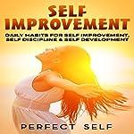 Self Improvement: Daily Habits for Self Improvement, Self Discipline & Self Development | Perfect Self