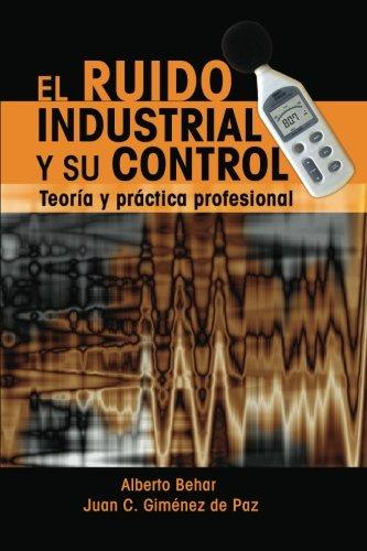 El Ruido Industrial y su Control: Teoria y practica profesional  [Behar, Ing Alberto - Gimenez de Paz, Lic. Juan C.] (Tapa Blanda)