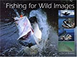 Fishing for Wild Images, Col Roberts, 097509050X