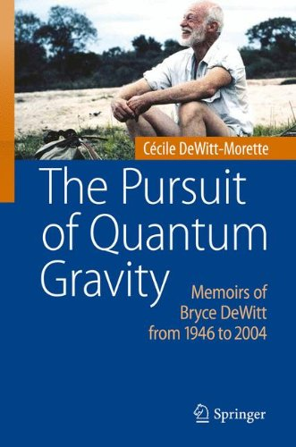 The Pursuit of Quantum Gravity: Memoirs of Bryce DeWitt from 1946 to 2004 ebook