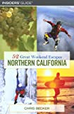 52 Great Weekend Escapes in Northern California, Chris Becker and Ray Bangs, 0762730870
