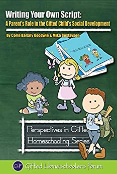 Writing Your Own Script: A Parent's Role in the Gifted Child's Social Development (Perspectives in Gifted Homeschooling Book 8) (English Edition) por [Goodwin, Corin Barsily, Gustavson, Mika]