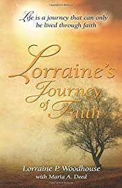 Lorraine's Journey of Faith: Life is a journey that can only be lived through faith