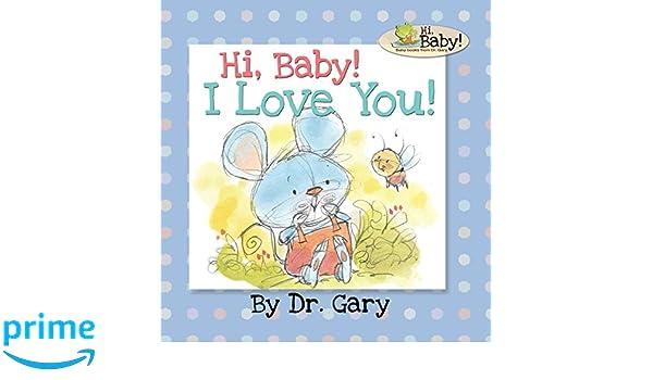 hi baby i love you dr gary benfield chris sharpe 9781943925094 amazoncom books