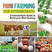 Mini Farming for Intermediate: A Intermediate Guide to Build Your Mini Farming