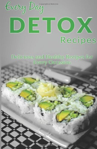 Download detox recipes the complete guide for breakfast lunch download detox recipes the complete guide for breakfast lunch dinner and more every day recipes book pdf audio id8a0i4wd forumfinder Images