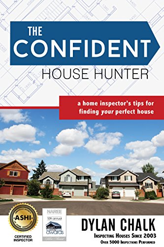 The Confident House Hunter: A Home Inspector's Tips for Finding Your Perfect House (Best Way To Sell Your House By Owner)
