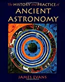 The History and Practice of Ancient Astronomy 9780195095395