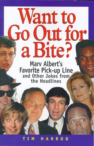 Want to Go Out for a Bite?: Marv Albert's Favorite Pick-Up Line and Other Jokes from the Headlines