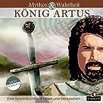 Mythos und Wahrheit: König Artus | Daniela Wakonigg