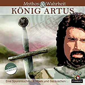 Mythos und Wahrheit: König Artus Hörbuch