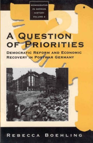 A Question of Priorities: Democratic Reform and Economic Recovery in Postwar Germany (Monographs in German History)