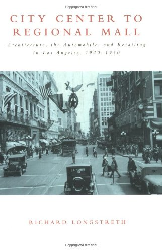 City Center to Regional Mall: Architecture, the Automobile, and Retailing in Los Angeles, - Mall Los Angeles Shopping