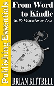 From Word to Kindle in 30 Minutes or Less: A Guide to Kindle eBooks and Mobi Formatting Straight from Microsoft Office 2010 (Publishing Essentials) by [Kittrell, Brian]