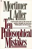 Ten Philosophical Mistakes, Mortimer J. Adler, 0020641206