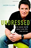 img - for Undressed: The Naked Truth about Love, Sex, and Dating by Jason Illian (2006-10-16) book / textbook / text book