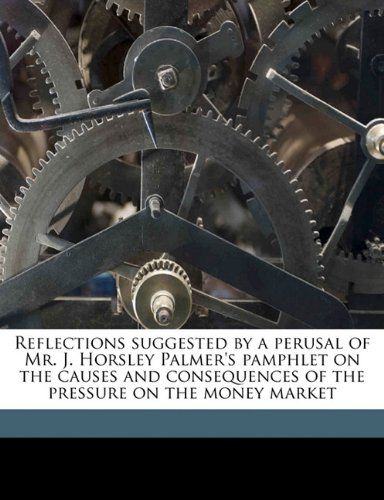Download Reflections suggested by a perusal of Mr. J. Horsley Palmer's pamphlet on the causes and consequences of the pressure on the money market ebook