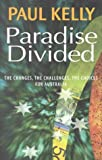 Paradise Divided : The Changes, the Challenges, the Choices for Australia, Kelly, Paul, 1865082910
