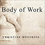 Body of Work: Meditations on Mortality from the Human Anatomy Lab   Christine Montross