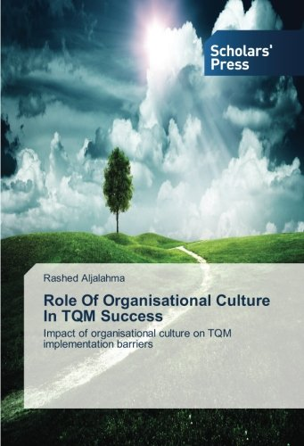 Role Of Organisational Culture In TQM Success: Impact of organisational culture on TQM implementation barriers ebook