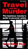 Travel Can Be Murder : The Business Traveler's Guide to Personal Safety, Riley, Terry, 0964269821
