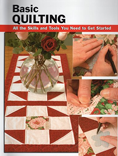 Basic Quilting: All the Skills and Tools You Need to Get Started (How To Basics)