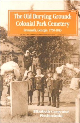 Old Burying Ground: Colonial Park Cemetery, Savannah Georgia, 1750-1853