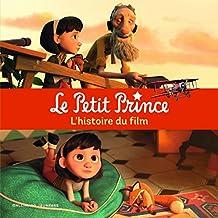 PETIT PRINCE (LE) : L'HISTOIRE DU FILM