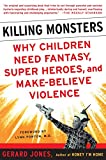 img - for Killing Monsters: Why Children Need Fantasy, Super Heroes, and Make-Believe Violence book / textbook / text book