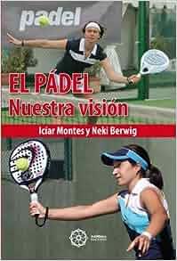 EL PADEL: NUESTRA VISION: IZIAR MONTES: 9788483529119 ...