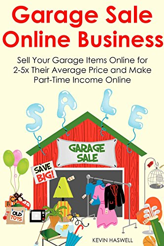 GARAGE SALE ONLINE BUSINESS: Sell Your Garage Items Online for 2-5x Their Average Price and Make Part-Time Income Online by [Haswell, Kevin]