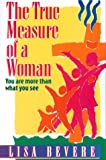 The True Measure of a Woman, Lisa Bevere, 0884194876