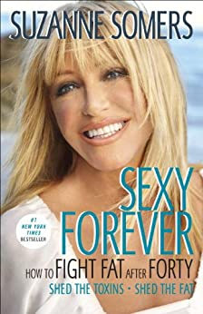 Sexy Forever: How to Fight Fat after Forty by [Somers, Suzanne]