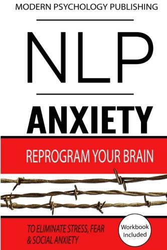 NLP: Anxiety: Reprogram Your Brain to Eliminate Stress, Fear & Social Anxiety by CreateSpace Independent Publishing Platform