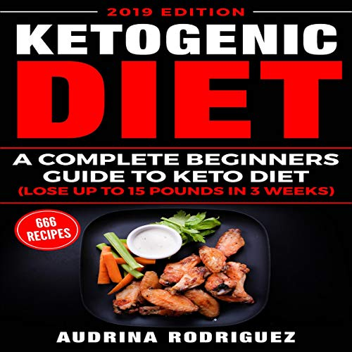 Ketogenic Diet: A Complete Beginners Guide to Keto Diet (Lose up to 15 Pounds in 3 Weeks) by Audrina Rodriguez
