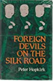 Front cover for the book Foreign Devils on the Silk Road: The Search for the Lost Cities and Treasures of Chinese Central Asia by Peter Hopkirk