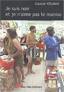 Je suis noir et je n'aime pas le manioc, Kelman, Gaston