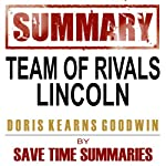 Team of Rivals: The Political Genius of Abraham Lincoln by Doris Kearns Goodwin : Chapter-by-Chapter Study Guide & Analysis | Save Time Summaries