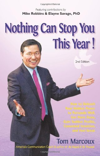 Read Online Nothing Can Stop You This Year!: How to Unleash Your Hidden Power to Persuade Well, Get More Done, Gain Sudden Profits, Command Intuition and Feel Great [Paperback] [2010] (Author) Tom Marcoux, Elayne Savage, Mike Robbins pdf