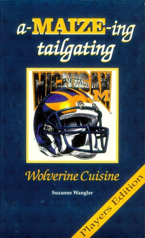 A-Maize-Ing Tailgating: Wolverine Cuisine by University of Michigan