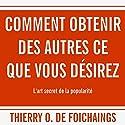 Comment obtenir des autres ce que vous désirez | Livre audio Auteur(s) : Thierry O. de Foichaings Narrateur(s) : Cyril Godefroy