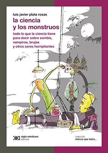 La ciencia y los monstruos: Todo lo que la ciencia tiene para decir sobre zombis, vampiros, brujas y otros seres horripilantes (Ciencia que ladra... serie Clásica) (Spanish -