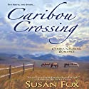 Caribou Crossing: A Caribou Crossing Romance Audiobook by Susan Fox Narrated by Kate Udall