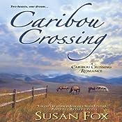 Caribou Crossing: A Caribou Crossing Romance | Susan Fox