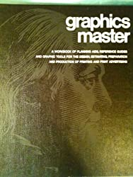 Graphics master: A workbook of planning aids, reference guides and graphic tools for the design, estimating, preparation and production of printing and print advertising