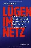 Lügen im Netz - Wie Fake News, Populisten und unkontrollierte Technik uns manipulieren