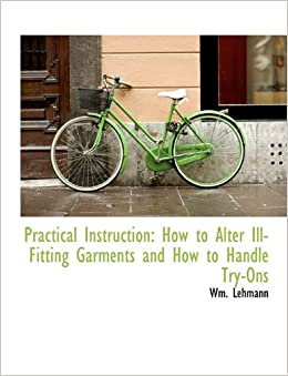Practical Instruction: How to Alter Ill-Fitting Garments and How to Handle Try-Ons