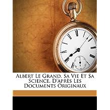 Albert Le Grand, Sa Vie Et Sa Science, D'Apres Les Documents Originaux