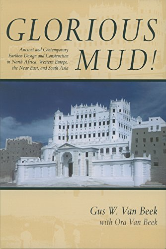 Glorious Mud!: Ancient and Contemporary Earthen Design and Construction in North Africa, Wester n Europe, the Near East, and Southwest Asia (Smithsonian Contributions to Knowledge)